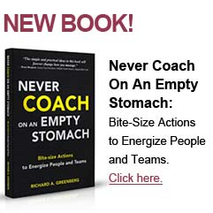 Never Coach on an Empty Stomach: Bitesize Actions to Energize People and Teams by Richard Greenberg